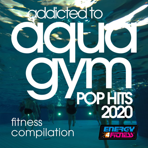 Various Artists - Addicted To Aqua Gym Pop Hits 2020 Fitness Compilation