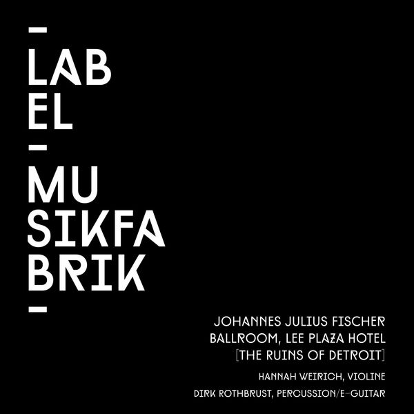 Ensemble musikFabrik - Fischer: Ballroom, Lee Plaza Hotel (The Ruins of Detroit)