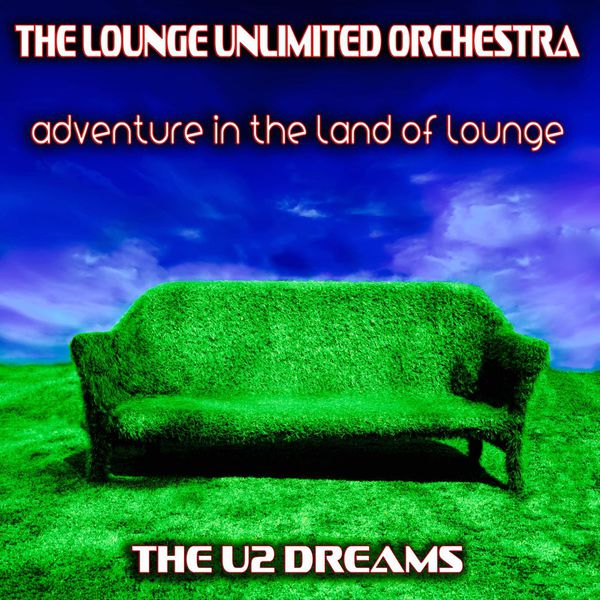 The Lounge Unlimited Orchestra - Adventure in the Lounge Music (The U2 Dreams)
