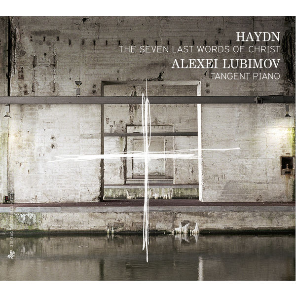 Alexei Lubimov - Joseph Haydn : The Seven Last Words of Christ