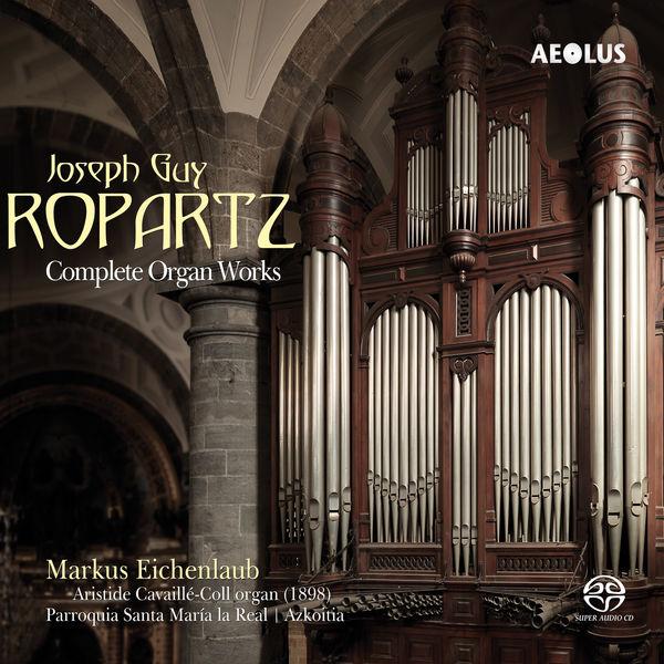 Markus Eichenlaub - Guy-Ropartz: Complete Organ Works