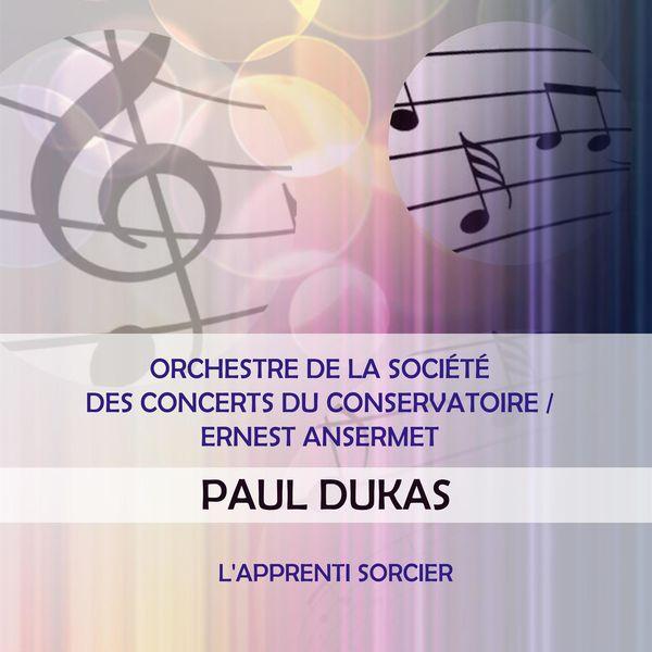 Orchestre de la Société des Concerts du Conservatoire - Orchestre de la Société des Concerts du Conservatoire / Ernest Ansermet play: Paul Dukas: L'apprenti sorcier