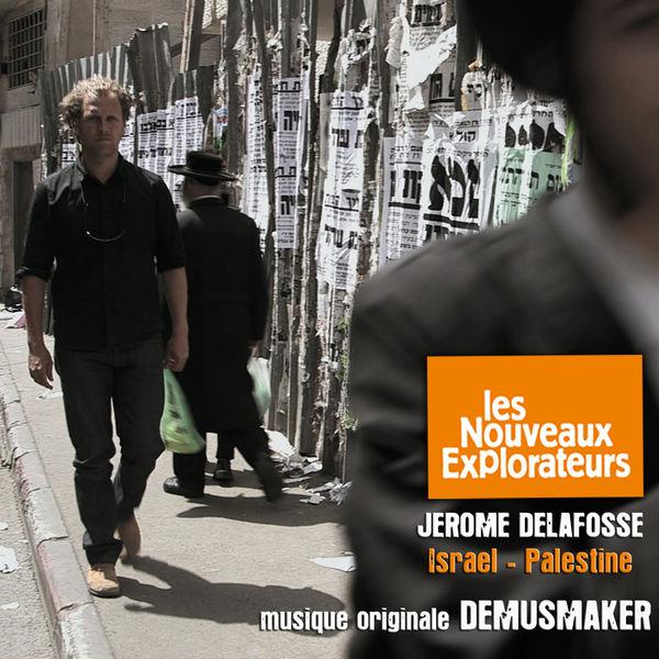 Demusmaker - Les nouveaux explorateurs: Jérome Delafosse en Israël et Palestine (Musique originale du film)