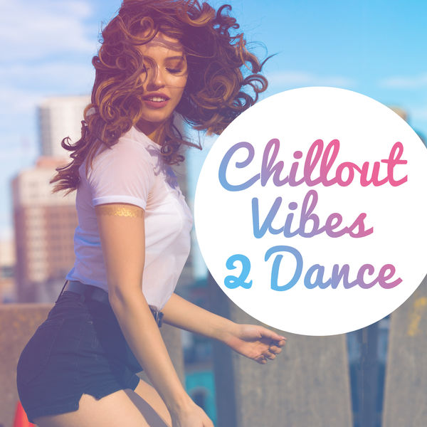 Chillout Vibes 2 Dance – Relaxed Beats, Chill Out 2017