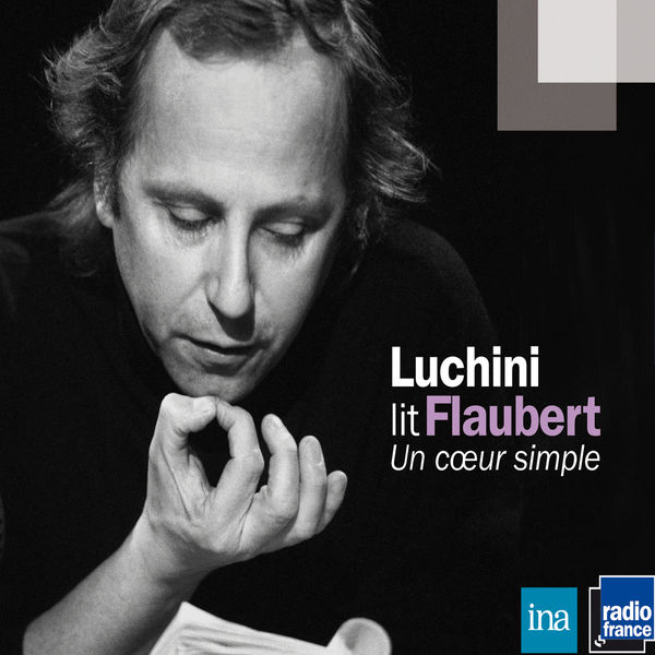 Fabrice Luchini - Luchini lit Flaubert: Un cœur simple