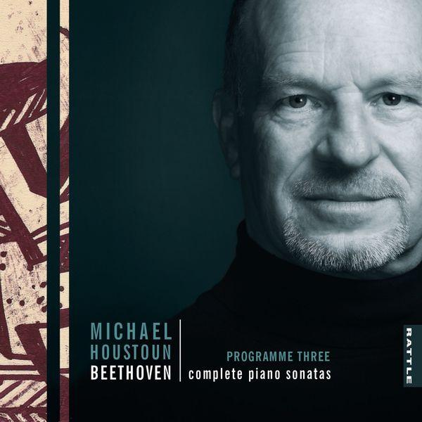Michael Houstoun - Beethoven: Complete Piano Sonatas (Programme Three)