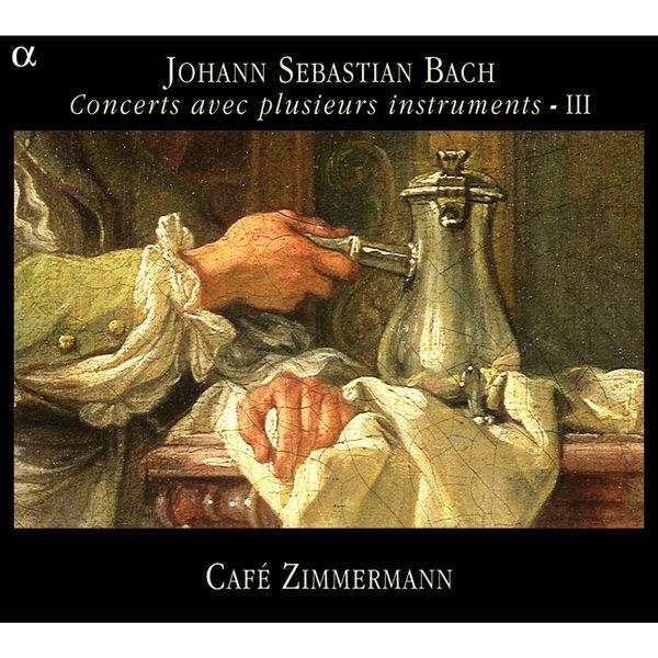 Café Zimmermann - Bach : Concerts avec plusieurs instruments - III