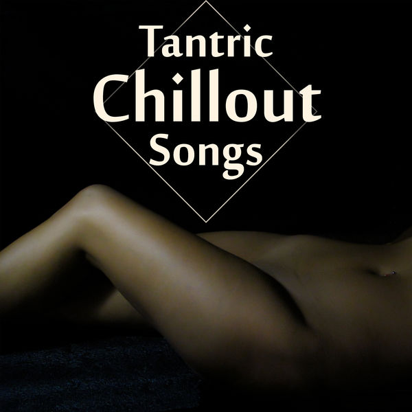 Tantric sexuality chill out long