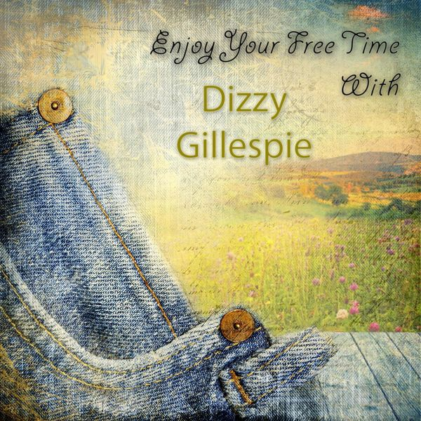Dizzy Gillespie - Enjoy Your Free Time With