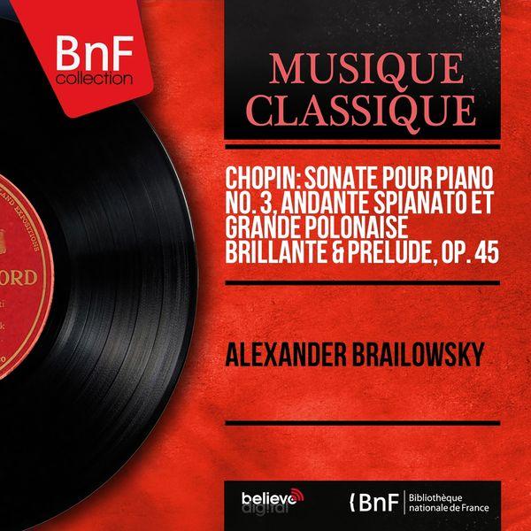 Alexander Brailowsky - Chopin: Sonate pour piano No. 3, Andante spianato et Grande polonaise brillante & Prélude, Op. 45 (Mono Version)