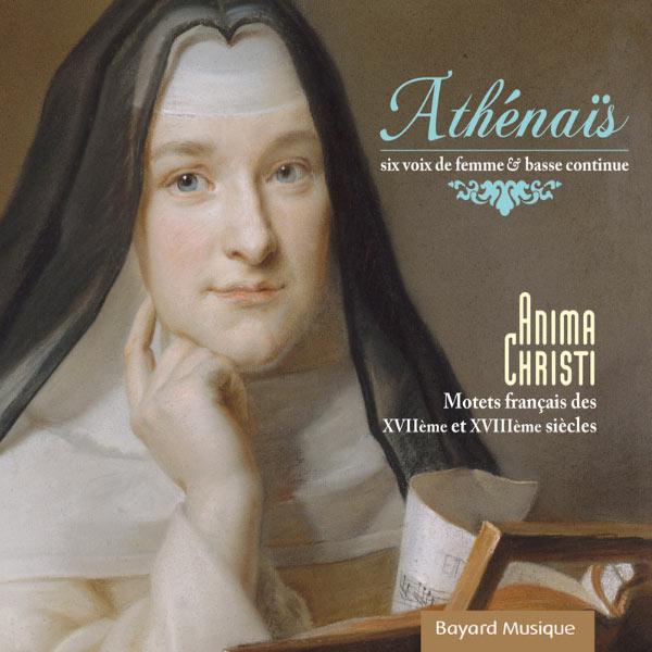 Athénaïs - Anima Christi (Charpentier, Danielis, Du Mont, Madin, Lebègue, Couperin, Lorenzani, Lully...)