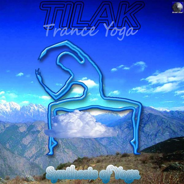 Tilak: Trance Yoga - Synthesis of Yoga