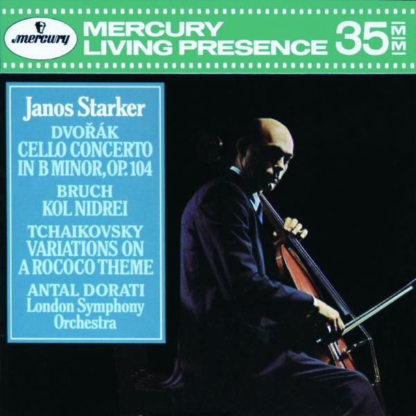 Janos Starker - Dvorák : Cello Concerto - Bruch : Kol Nidrei - Tchaikovsky : Variations on a Rococo Theme
