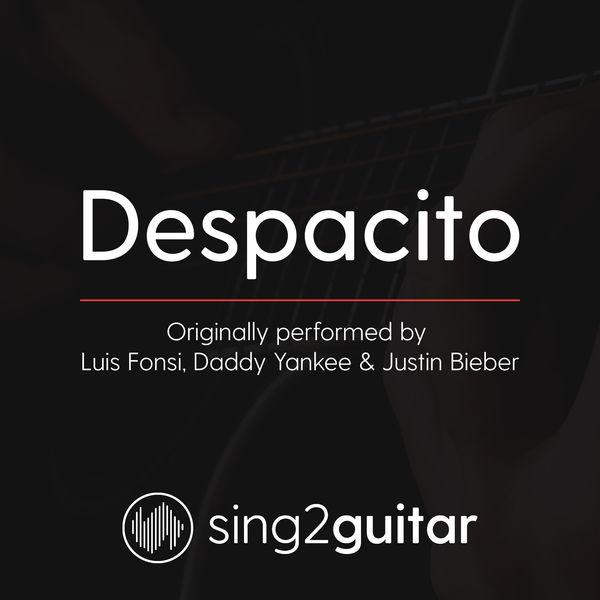 Sing2Guitar - Despacito (Originally Performed by Luis Fonsi, Daddy Yankee & Justin Bieber)