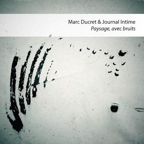 Marc Ducret - Paysage, avec bruits