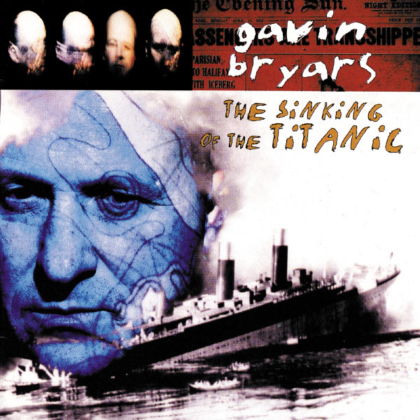 Gavin Bryars - Bryars: The Sinking Of The Titanic