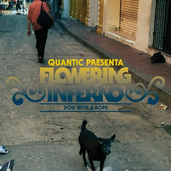 Quantic, Flowering Inferno - Dog With a Rope EP