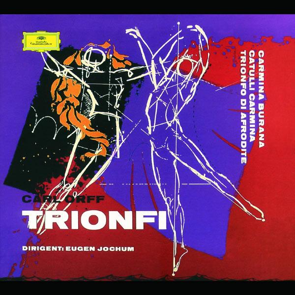 Eugen Jochum - Orff: Carmina burana; Catulli Carmina; Trionfo d'Afrodite