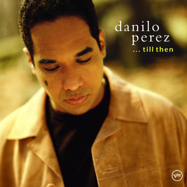 Danilo Pérez - . . . Till Then