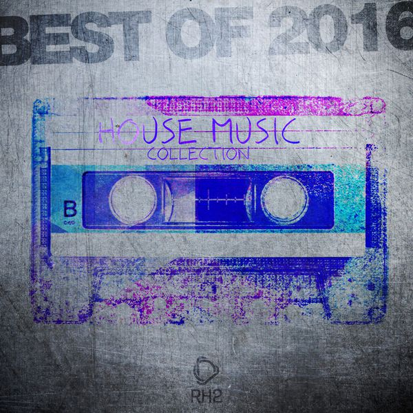 Best of 2016 house music collection various artists for House music collection