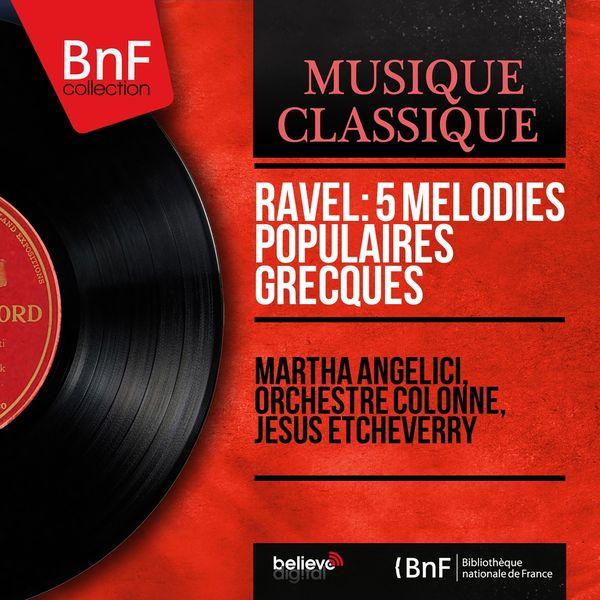 Martha Angelici, Orchestre Colonne, Jésus Etcheverry - Ravel: 5 Mélodies populaires grecques (Orchestrated By Manuel Rosenthal, Mono Version)