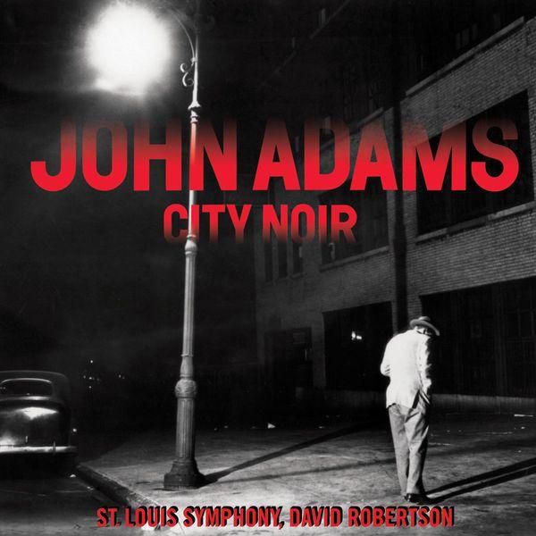 John Adams, St. Louis Symphony, David Robertson - City Noir