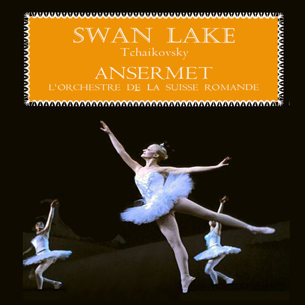 L'Orchestre de la Suisse Romande conducted by Ernest Ansermet - Tchaikovsky: Swan Lake, Op. 20 - Soundtrack Highlights from the Ballet (Remastered)