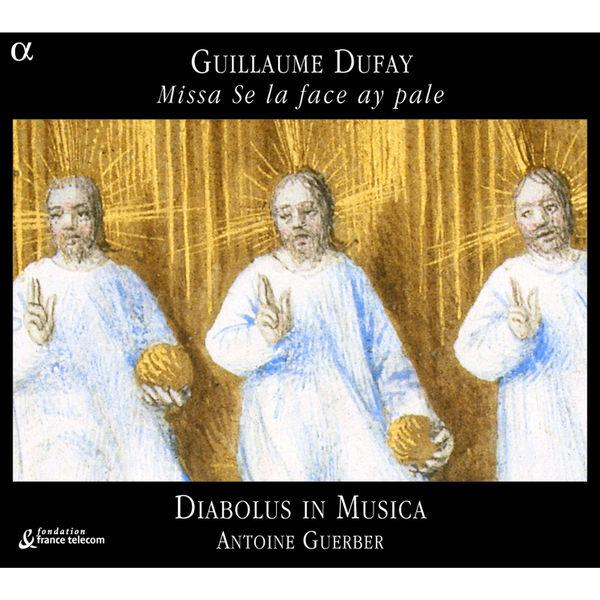 Antoine Guerber - Guillaume Dufay : Missa Se la face ay pale