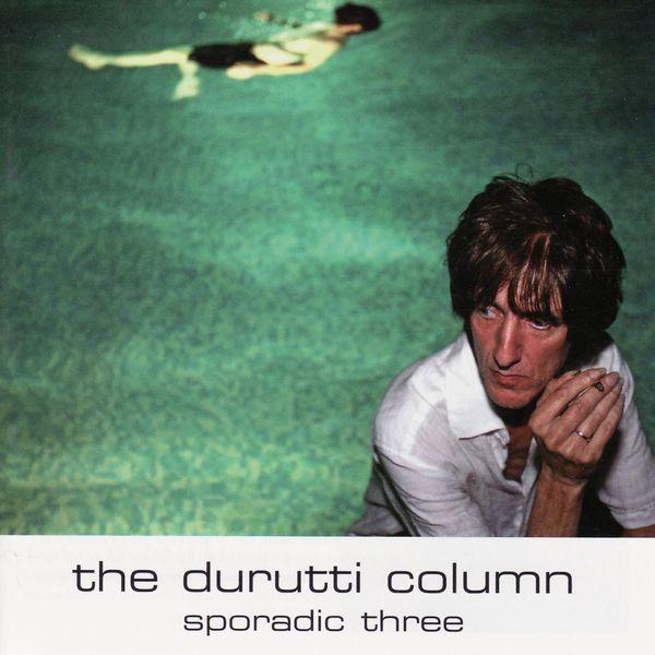 The Durutti Column - Sporadic Three