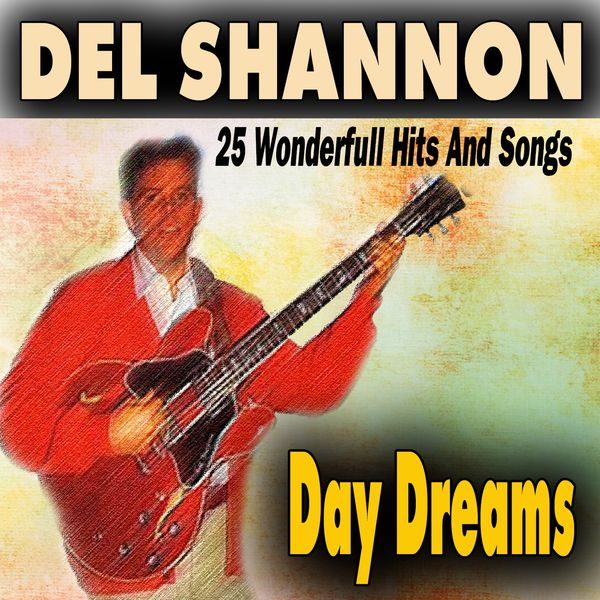 Day Dreams (25 Wonderfull Hits And Songs) | Del Shannon