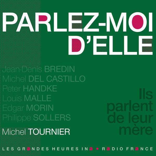 Michel Tournier - Parlez-moi d'elle. Ils parlent de leur mère