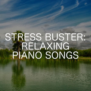 Stress Buster: Relaxing Piano Songs