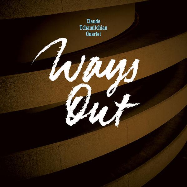 Claude Tchamitchian - Ways Out (feat. Régis Huby, Rémi Charmasson & Christophe Marguet)