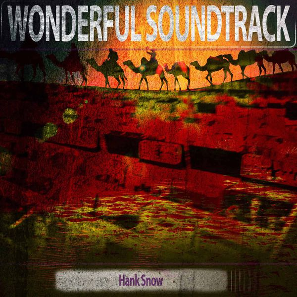 Hank Snow - Wonderful Soundtrack