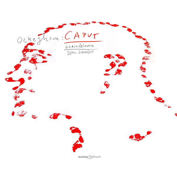 Graindelavoix - Björn Schmelzer - Ockeghem : Missa Caput