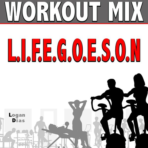 Logan Dias - L.I.F.E.G.O.E.S.O.N (Workout Mix)