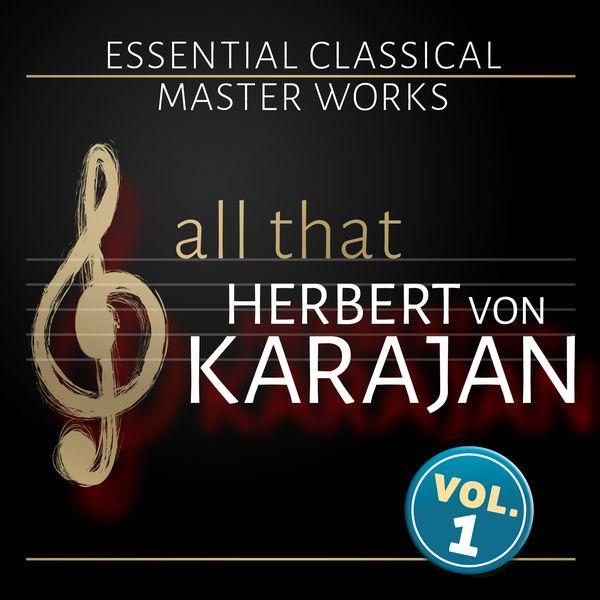 Herbert von Karajan - All that Herbert von Karajan: Vol. 1