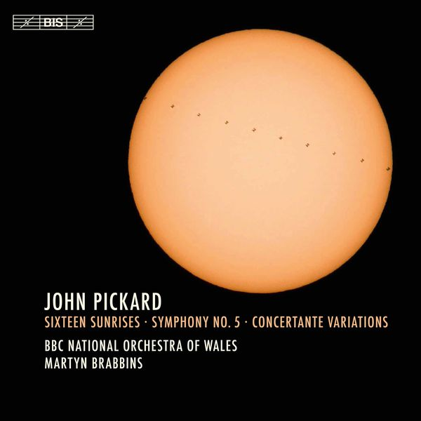 BBC National Orchestra Of Wales - Pickard: Sixteen Sunrises, Symphony No. 5 & Concertante Variations