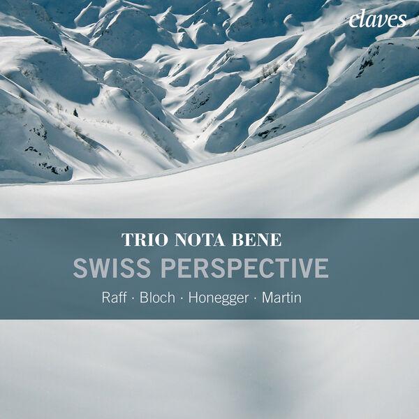 "Trio Nota Bene - Raff, Bloch, Honegger & F. Martin: Piano Trios ""Swiss Perspective"""