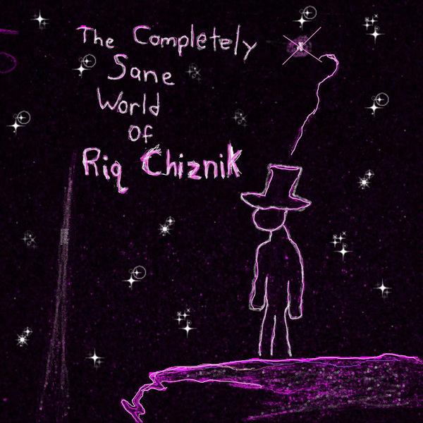 Riq Chiznik - The Completely Sane World of Riq Chiznik