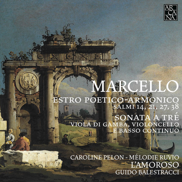 Caroline Pelon - Marcello: Estro Poetico-Armonico (Salmi 14, 21, 27, 38 - Sonata a tré, viola di gamba, violoncello e basso continuo)