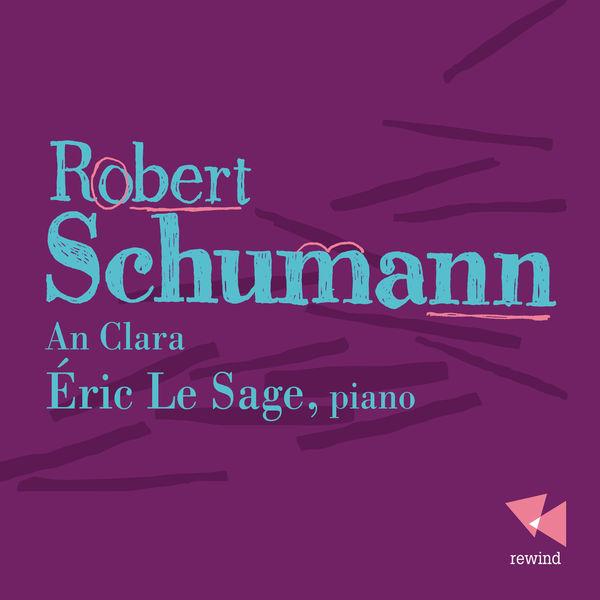 Eric Le Sage - Robert Schumann : An Clara