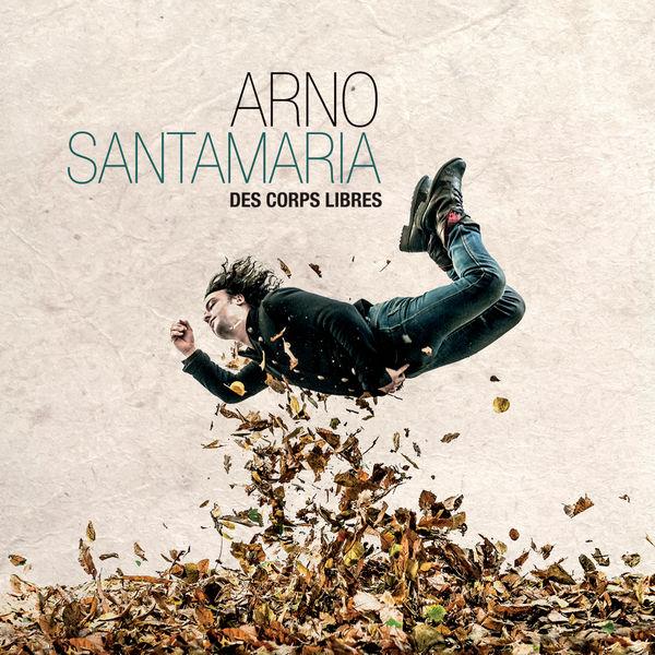 Arno Santamaria - Des corps libres