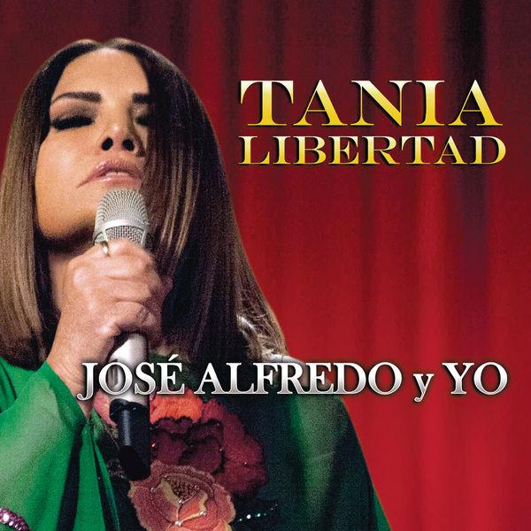 Tania Libertad - José Alfredo y Yo