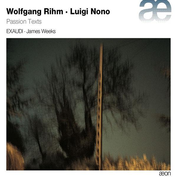James Weeks - Wolfgang Rihm - Luigi Nono : Passion Texts
