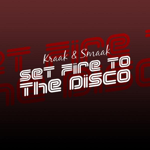 Kraak & Smaak - Set Fire to the Disco - Single