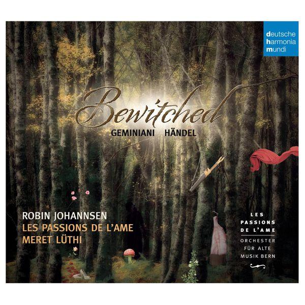 Les Passions de l'Âme - Bewitched - Enchanted Music by Geminiani & Händel