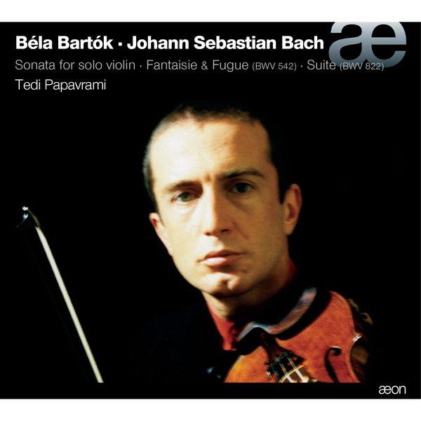 Tedi Papavrami - Bartók & Bach: Sonata for Solo Violin, Fantaisie & Fugue, Suite