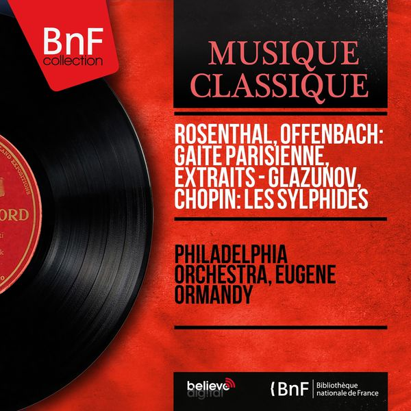 Philadelphia Orchestra - Rosenthal, Offenbach: Gaîté parisienne, extraits - Glazunov, Chopin: Les sylphides (Mono Version)