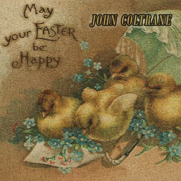 John Coltrane - May your Easter be Happy